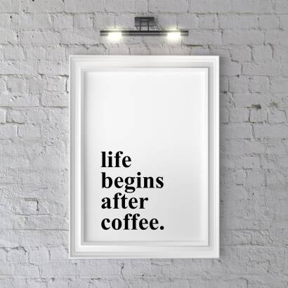Plakat Life begins after coffee.